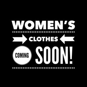 Other - Women's clothes coming soon